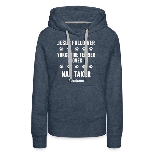 Jesus follower yorkshire terrier lover nap taker - Women's Premium Hoodie