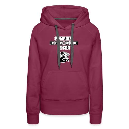 POMPIER, JE FAIS CE QUE JE FEU - JEUX DE MOTS - Sweat-shirt à capuche Premium pour femmes