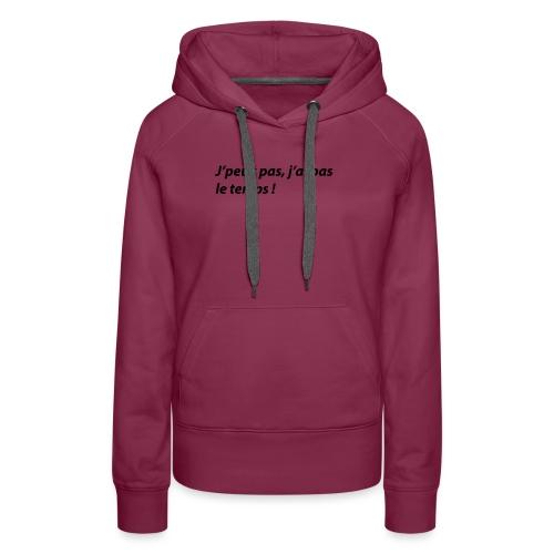 J'peux pas, j'ai pas le temps ! - Sweat-shirt à capuche Premium pour femmes