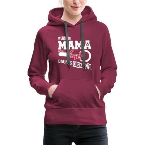 Vorschau: Wenns di Mama ned findt - Frauen Premium Hoodie