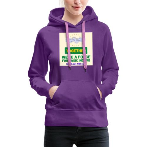 WE ARE A FORCE FOR basic income - Vrouwen Premium hoodie