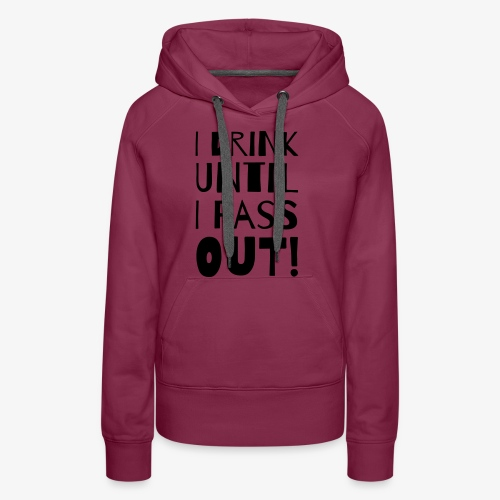 i drink until i pass out - Frauen Premium Hoodie