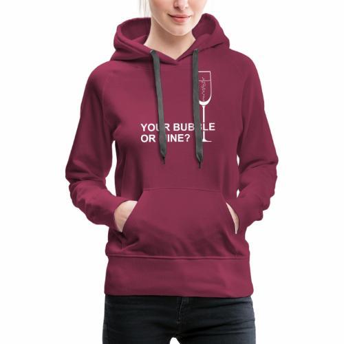 Your bubble or mine? - Vrouwen Premium hoodie
