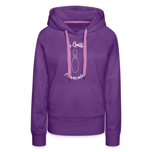 La quille Française Simple Blanche - Sweat-shirt à capuche Premium pour femmes