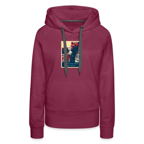Fight for what you love - Frauen Premium Hoodie