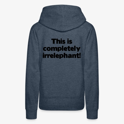 Irrelephant - Frauen Premium Hoodie