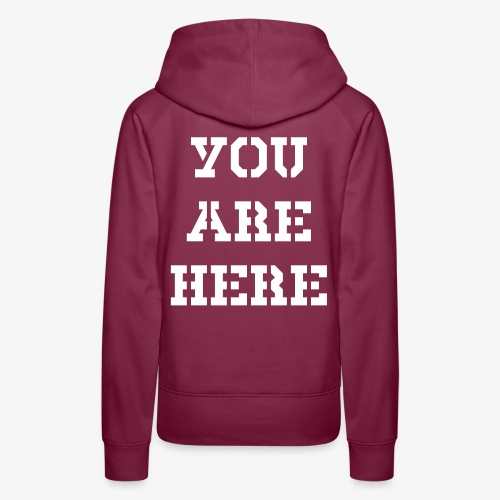 YOU ARE HERE - Frauen Premium Hoodie