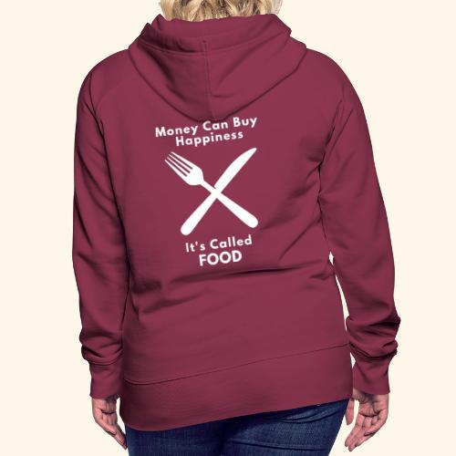 Money Can Buy Happiness It's Called FOOD - Women's Premium Hoodie
