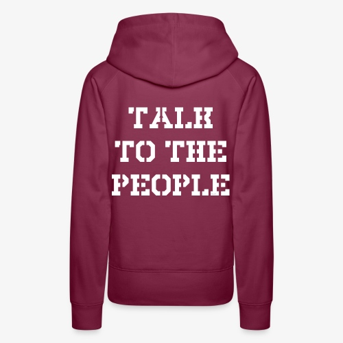 Talk to the people - weiß - Frauen Premium Hoodie