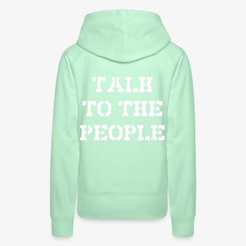 Talk to the people - weiß - Frauen Premium Hoodie