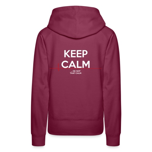 Keep Calm ... ok not that calm - Frauen Premium Hoodie