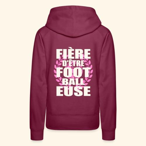 Fière d'être footballeuse - foot féminin - Sweat-shirt à capuche Premium pour femmes