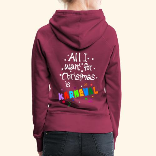 All I want for Christmas is Karneval - Frauen Premium Hoodie