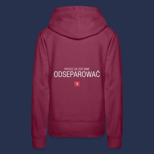PROSZE SIE ODE MNIE ODSEPAROWAC - napis jasny - Bluza damska Premium z kapturem