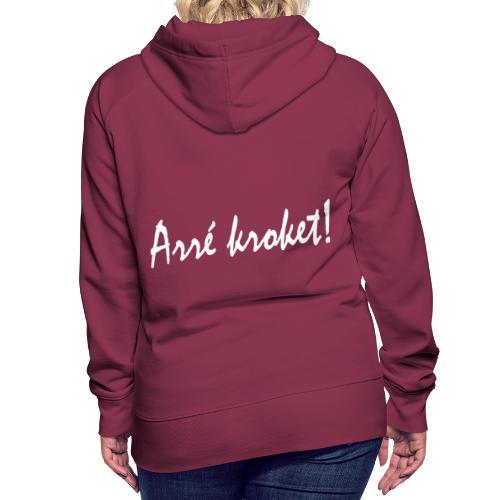 arre kroket - Vrouwen Premium hoodie
