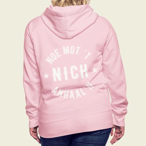 Noe mot 't nich anhaal'n - Vrouwen Premium hoodie
