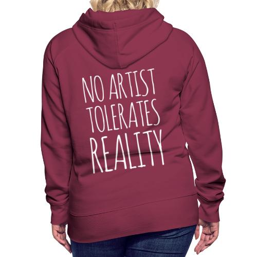NO ARTIST TOLERATES REALITY - Frauen Premium Hoodie