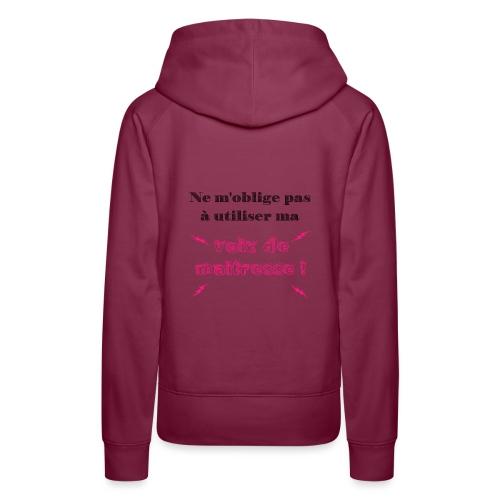 Ne m'oblige pas à utiliser ma voix de maîtresse - Sweat-shirt à capuche Premium pour femmes