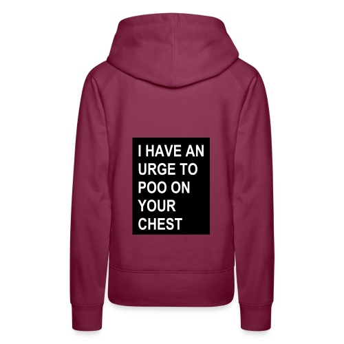 I HAVE AN URGE TO POO ON YOUR CHEST - Women's Premium Hoodie
