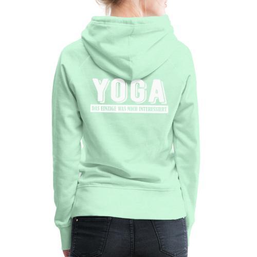 Yoga - das einzige was mich interessiert. - Frauen Premium Hoodie