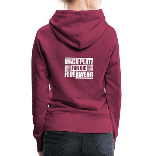Mach Platz für die Feuerwehr - Geschenk - Frauen Premium Hoodie