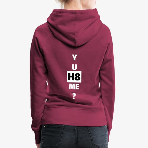 YU H8 ME bright - Women's Premium Hoodie