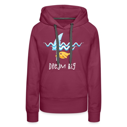 Dream big is shark - Women's Premium Hoodie