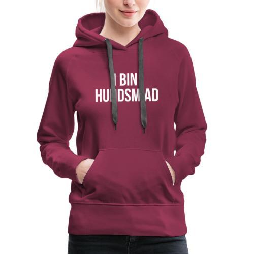 Vorschau: I bin hundsmiad - Frauen Premium Hoodie
