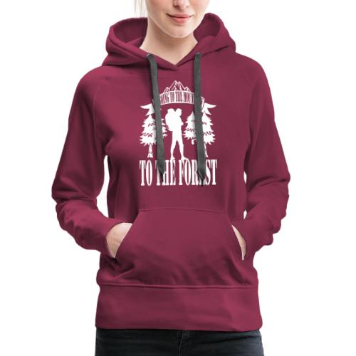 I m going to the mountains to the forest - Women's Premium Hoodie