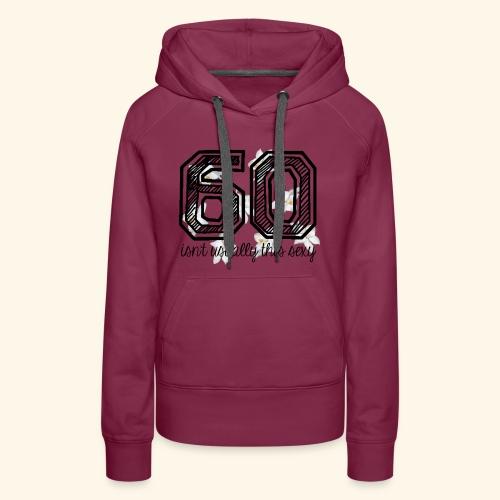 sexy at 60 - Vrouwen Premium hoodie