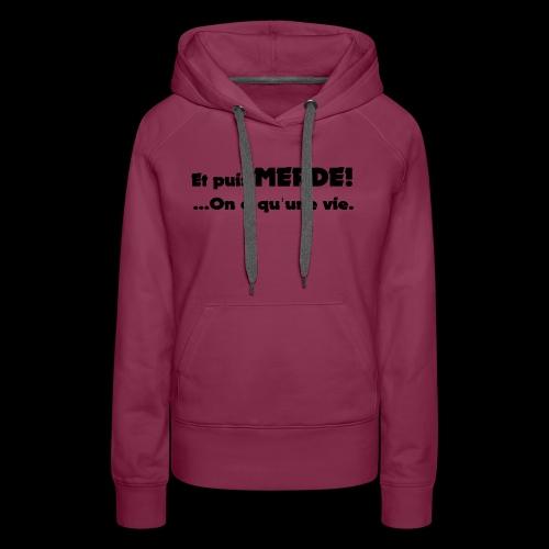 Et puis merde! Motif,visuel,logo pour tous - Sweat-shirt à capuche Premium pour femmes
