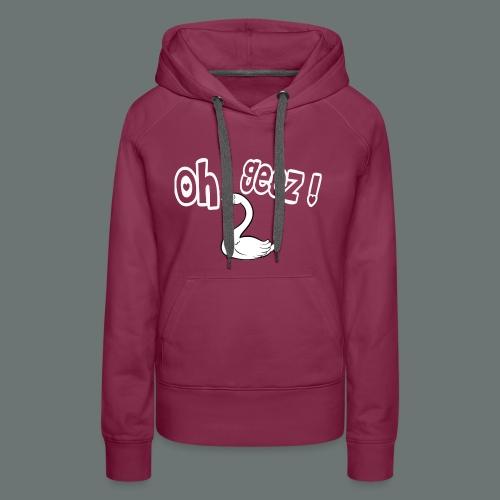 Oh_Geez - Women's Premium Hoodie