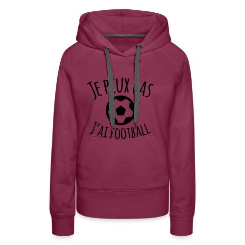 Je peux pas J ai football - Sweat-shirt à capuche Premium pour femmes