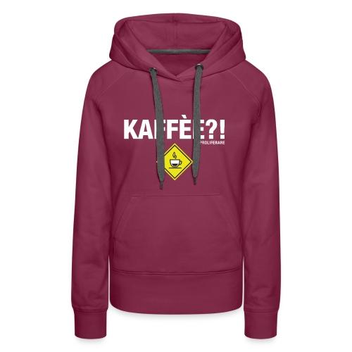 KAFFÈÈ?! - Maglietta da donna by IL PROLIFERARE - Felpa con cappuccio premium da donna