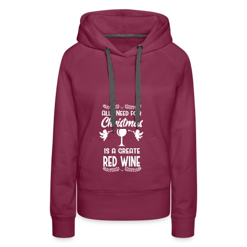 All I Need Christmas is Wine Wein Rotwein Glas - Frauen Premium Hoodie