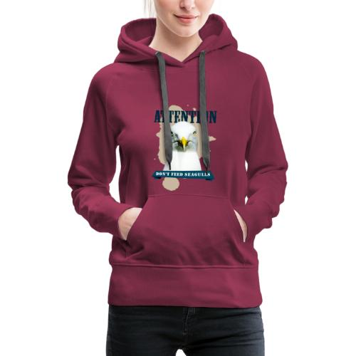 ATTENTION - don't feed seagulls - Frauen Premium Hoodie