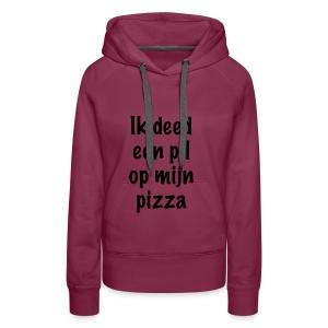 """""""Ik deed een pil op mijn pizza"""" - Vrouwen Premium hoodie"""