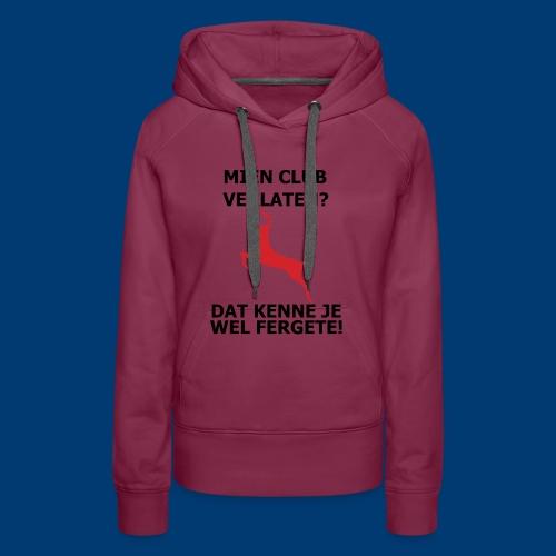 Dat kenne je sekers wel Fergete! - Vrouwen Premium hoodie