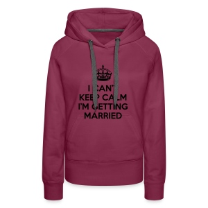 I can't keep calm I'm getting married - Vrouwen Premium hoodie