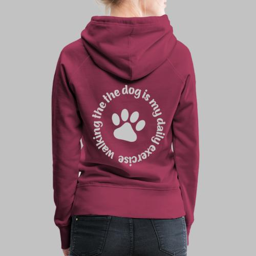 Walking the dog is my daily exercise - Frauen Premium Hoodie