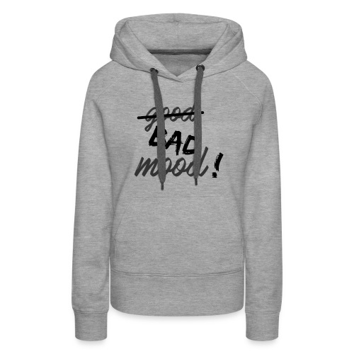 Bad mood ! - Sweat-shirt à capuche Premium pour femmes