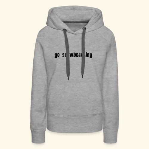 go snowboarding t-shirt geschenk idee - Frauen Premium Hoodie