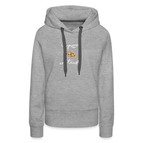 In pizza we trust - Sweat-shirt à capuche Premium pour femmes
