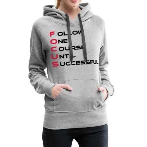 Follow one course until Successful - Frauen Premium Hoodie