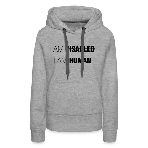 I AM DISABLED - I AM HUMAN - Women's Premium Hoodie