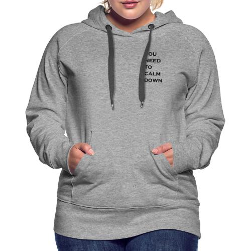 you need to calm down - Vrouwen Premium hoodie