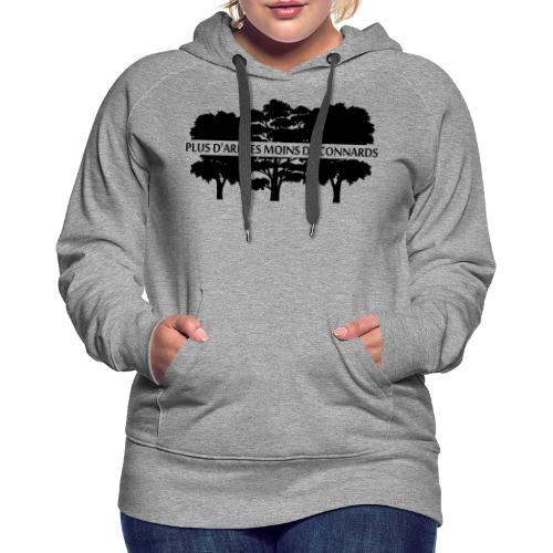 Plus d'Arbres Moins de Connards - Sweat-shirt à capuche Premium pour femmes