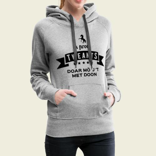 Ik proat Tweants...(donkere tekst) - Vrouwen Premium hoodie