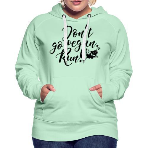 Don't go vegan. Run! - Frauen Premium Hoodie