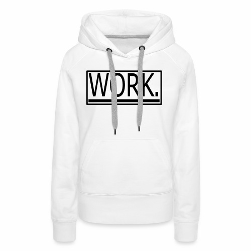 WORK. - Vrouwen Premium hoodie